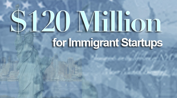 $120 Million for Immigrant Business Startups! 1
